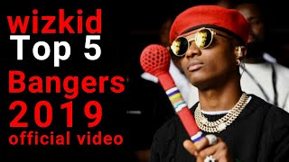 wizkid top 5 bangers 2019 official videos
