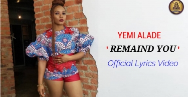 YEMI ALADE – REMAIND YOU – (OFFICIAL LYRICS VIDEO)